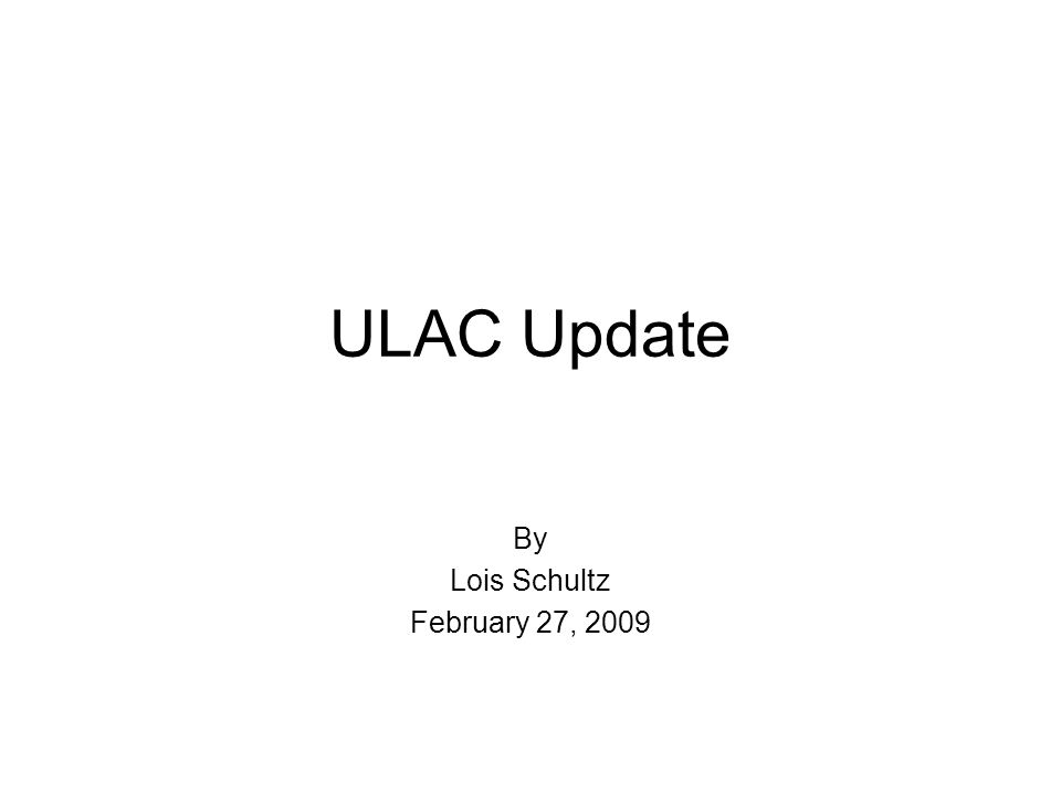 ULAC Update By Lois Schultz February 27, 2009