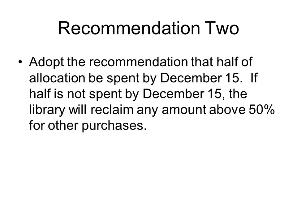 Recommendation Two Adopt the recommendation that half of allocation be spent by December 15.