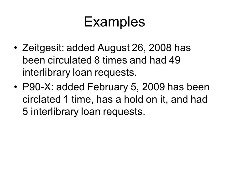 Examples Zeitgesit: added August 26, 2008 has been circulated 8 times and had 49 interlibrary loan requests.