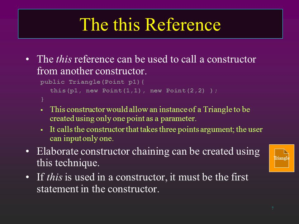 7 The this Reference The this reference can be used to call a constructor from another constructor.