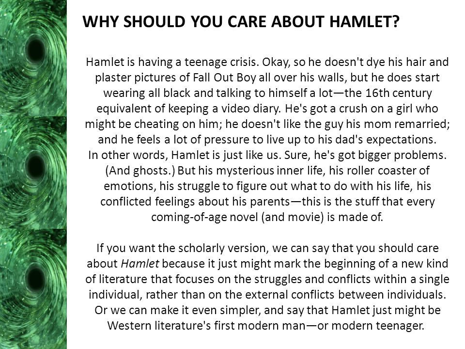 WHY SHOULD YOU CARE ABOUT HAMLET. Hamlet is having a teenage crisis.