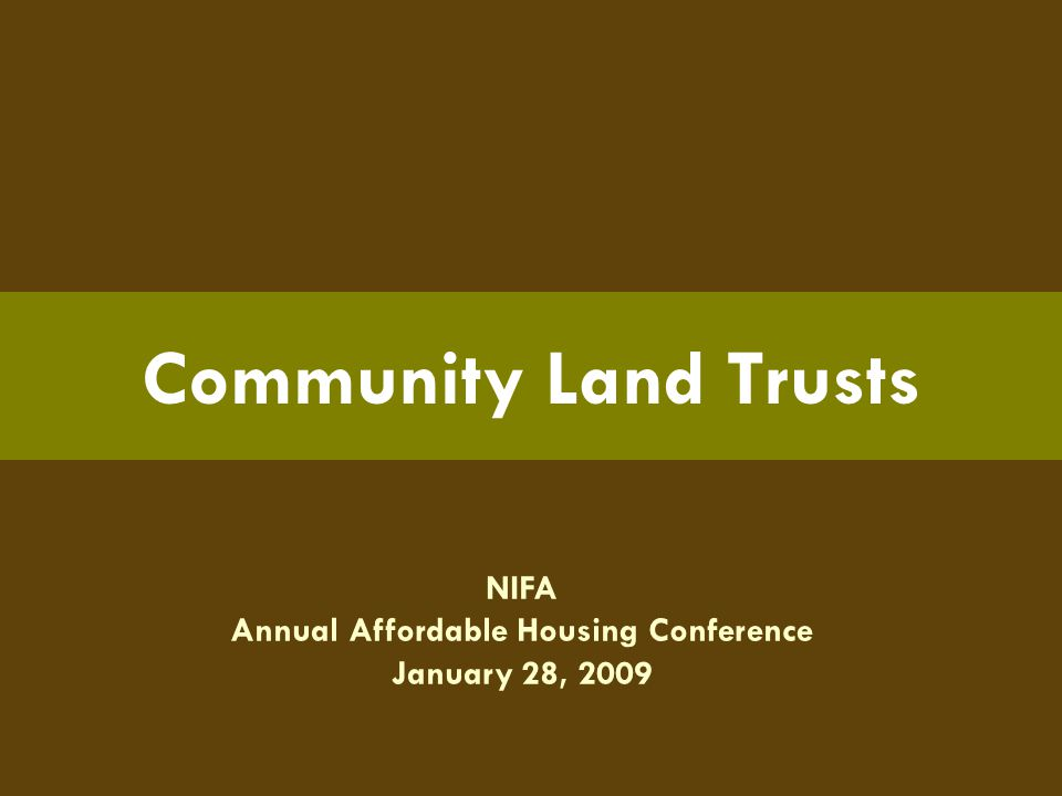 NIFA Annual Affordable Housing Conference January 28, 2009 Community Land Trusts