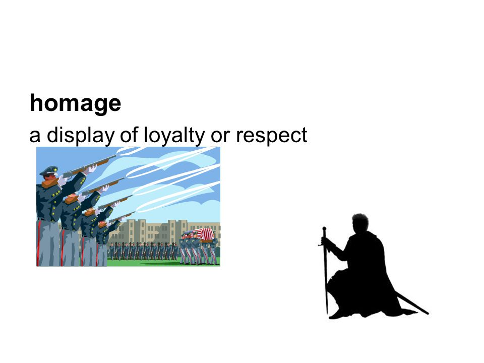 homage a display of loyalty or respect