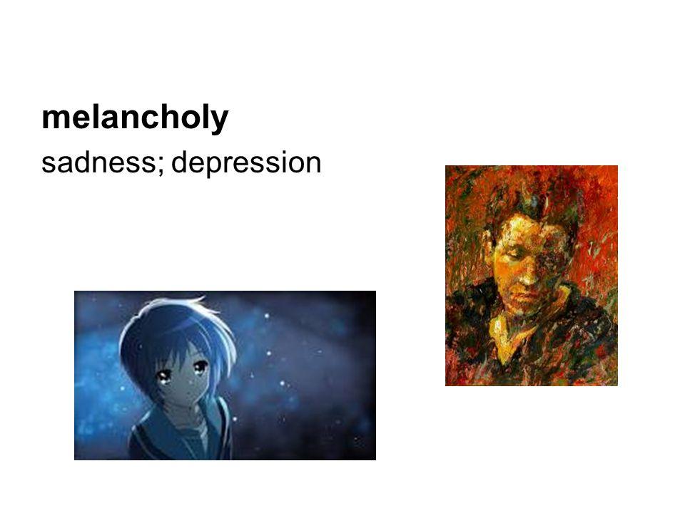 melancholy sadness; depression