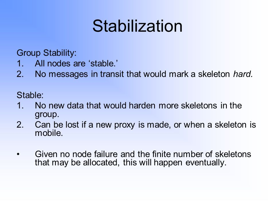 Stabilization Group Stability: 1.All nodes are 'stable.' 2.No messages in transit that would mark a skeleton hard.