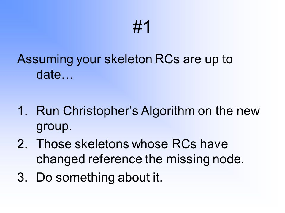 #1 Assuming your skeleton RCs are up to date… 1.Run Christopher's Algorithm on the new group.
