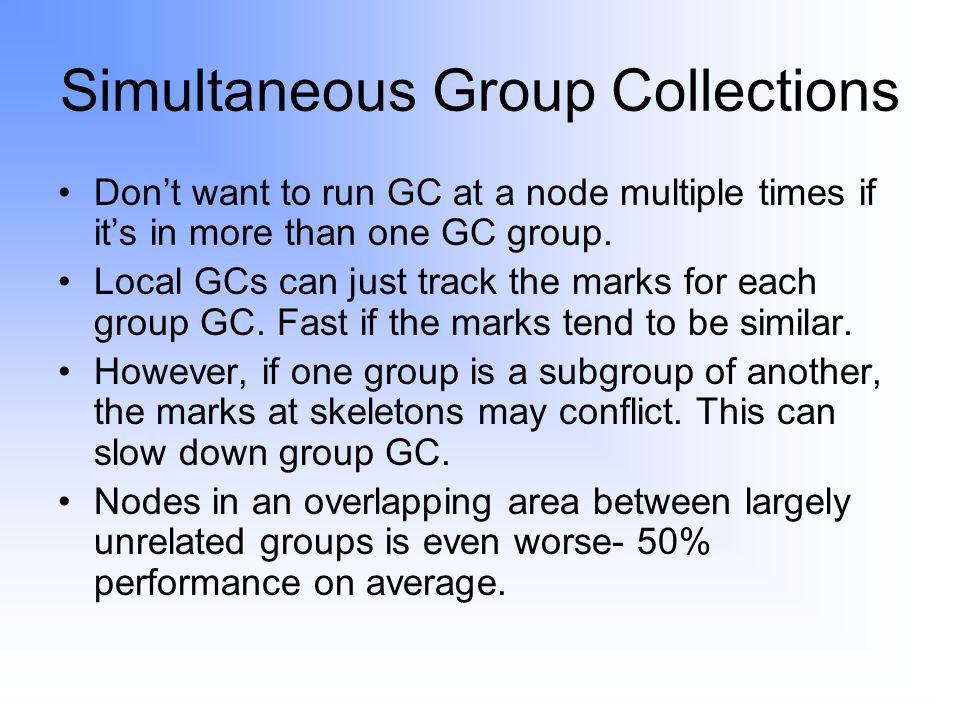 Simultaneous Group Collections Don't want to run GC at a node multiple times if it's in more than one GC group.