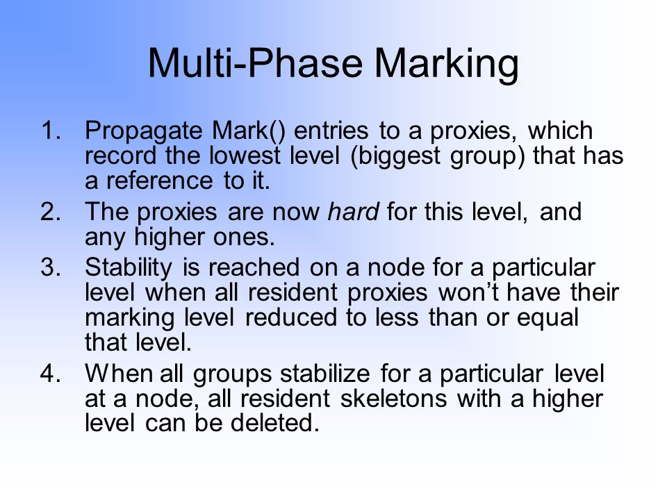 Multi-Phase Marking 1.Propagate Mark() entries to a proxies, which record the lowest level (biggest group) that has a reference to it.