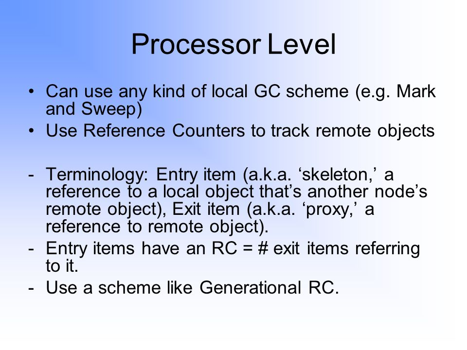 Processor Level Can use any kind of local GC scheme (e.g.