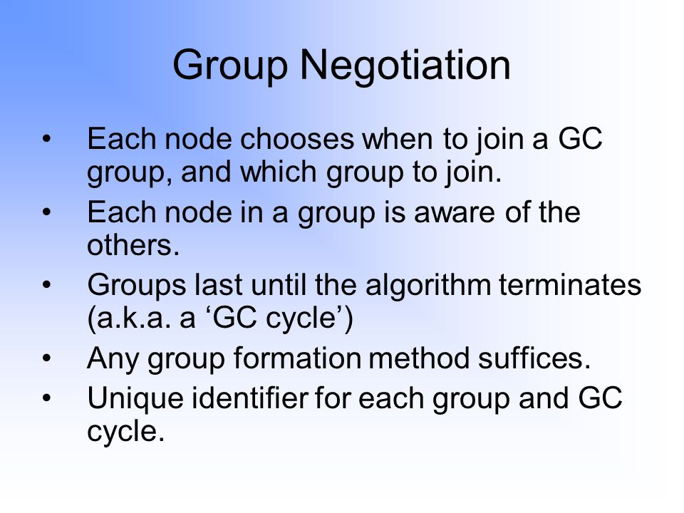 Group Negotiation Each node chooses when to join a GC group, and which group to join.