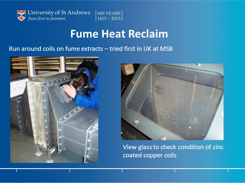Fume Heat Reclaim Run around coils on fume extracts – tried first in UK at MSB View glass to check condition of zinc coated copper coils