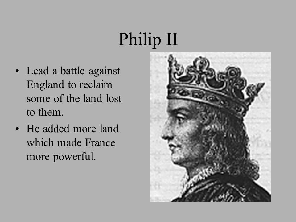 Philip II Lead a battle against England to reclaim some of the land lost to them.