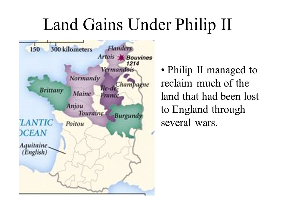 Land Gains Under Philip II Philip II managed to reclaim much of the land that had been lost to England through several wars.
