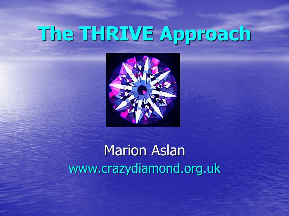 The THRIVE Approach Marion Aslan www.crazydiamond.org.uk