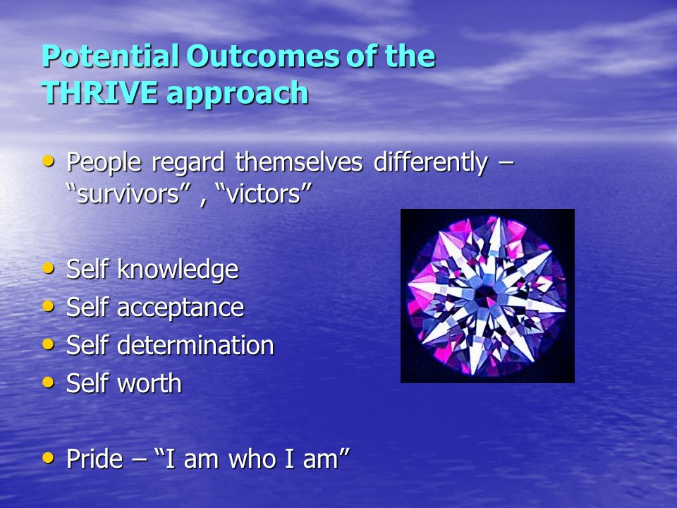 """Potential Outcomes of the THRIVE approach People regard themselves differently – """"survivors"""", """"victors"""" People regard themselves differently – """"surviv"""