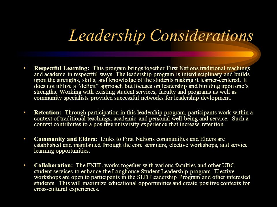 Leadership Considerations Respectful Learning: This program brings together First Nations traditional teachings and academe in respectful ways. The le