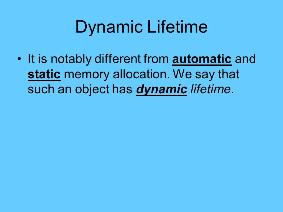 Dynamic Lifetime It is notably different from automatic and static memory allocation.