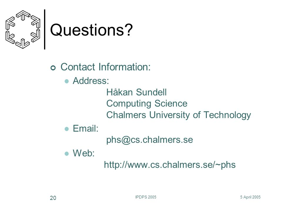5 April 2005IPDPS 2005 20 Questions? Contact Information: Address: Håkan Sundell Computing Science Chalmers University of Technology Email: phs@cs.cha