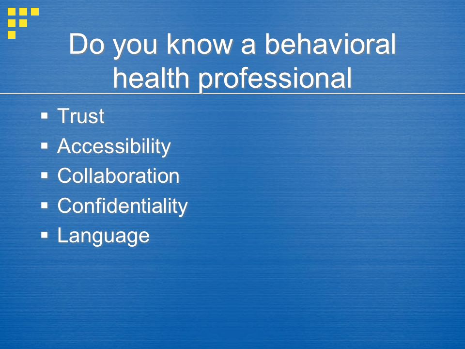 Do you know a behavioral health professional  Trust  Accessibility  Collaboration  Confidentiality  Language  Trust  Accessibility  Collaborat