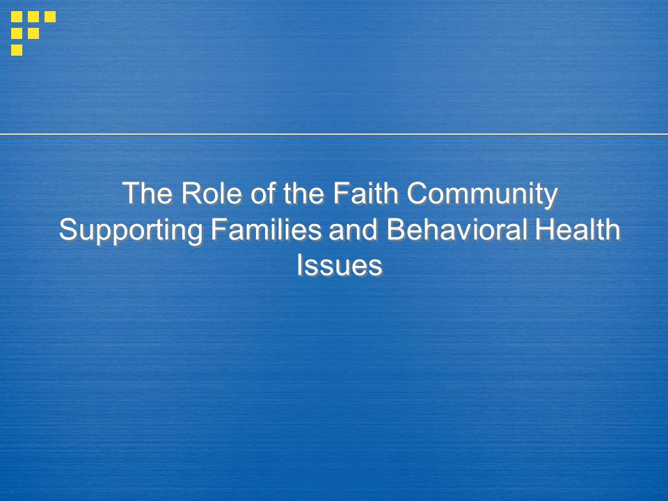 The Role of the Faith Community Supporting Families and Behavioral Health Issues