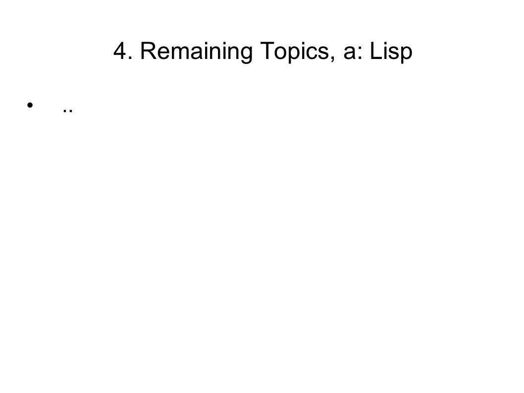 4. Remaining Topics, a: Lisp..