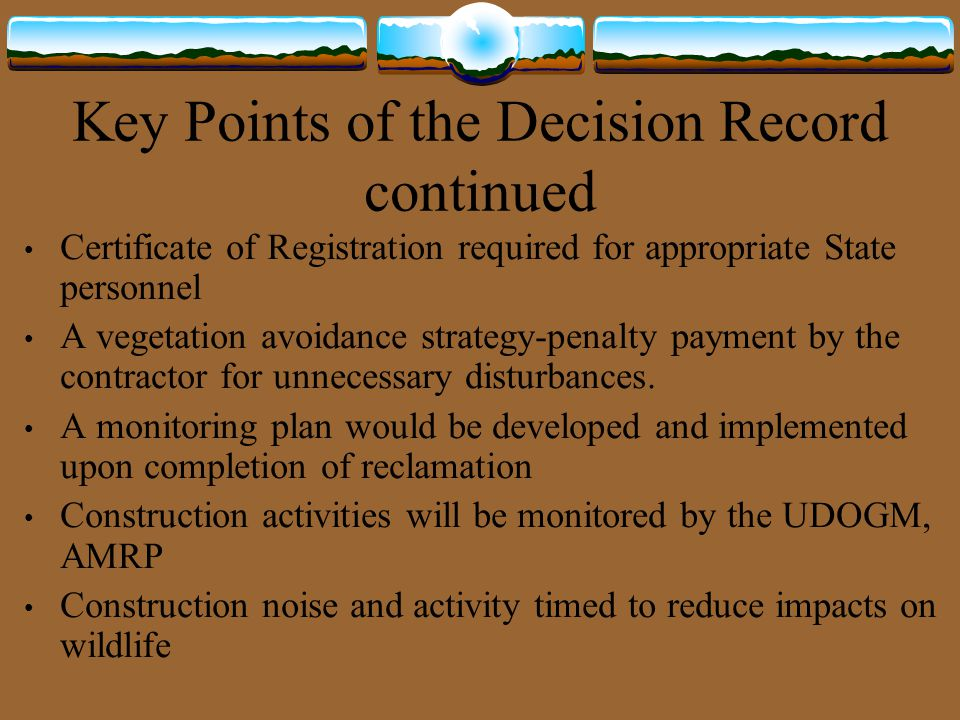 Key Points of the Decision Record continued Certificate of Registration required for appropriate State personnel A vegetation avoidance strategy-penal