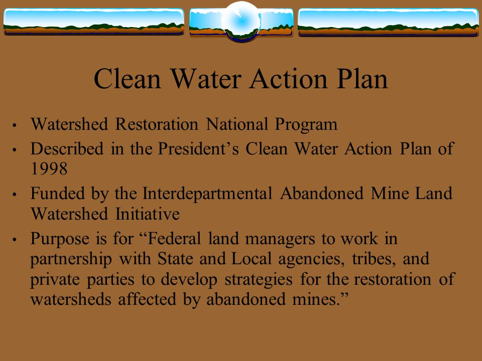 Clean Water Action Plan Watershed Restoration National Program Described in the President's Clean Water Action Plan of 1998 Funded by the Interdepartm