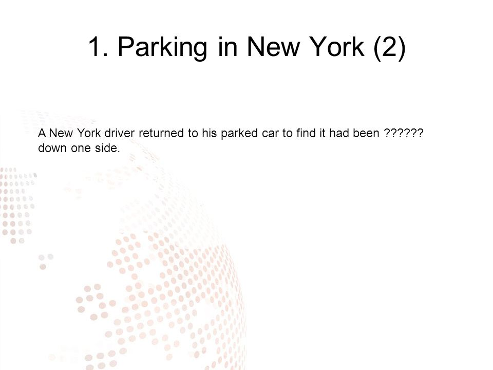 1. Parking in New York (2) A New York driver returned to his parked car to find it had been .