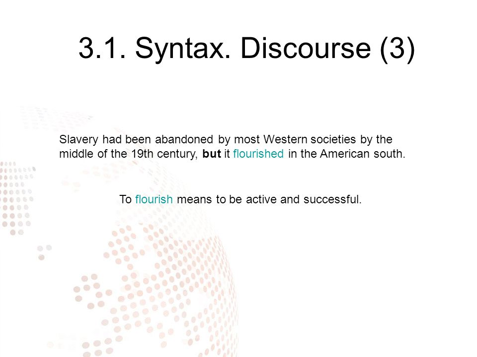 3.1. Syntax. Discourse (3) Slavery had been abandoned by most Western societies by the middle of the 19th century, but it flourished in the American s