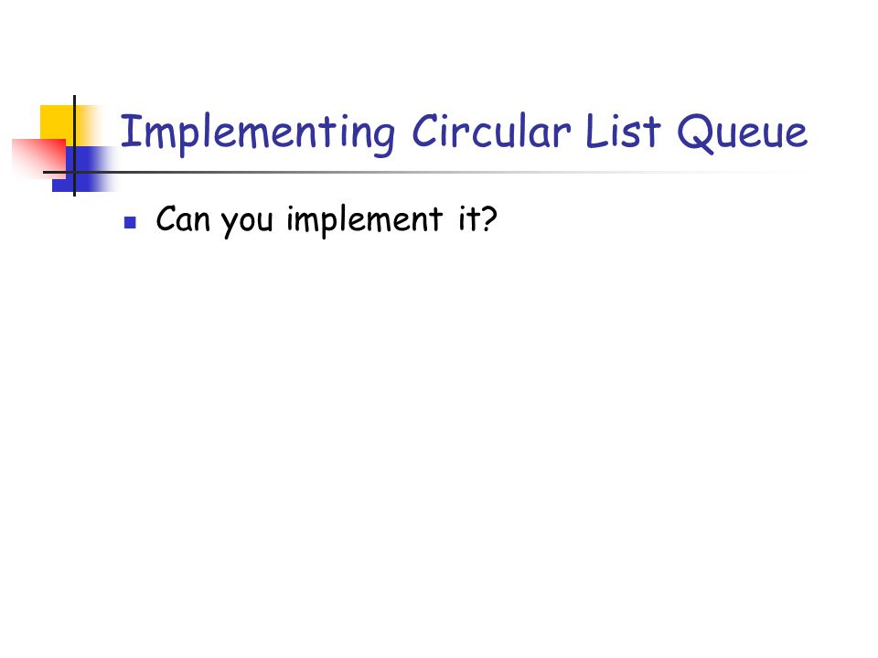 Implementing Circular List Queue Can you implement it?