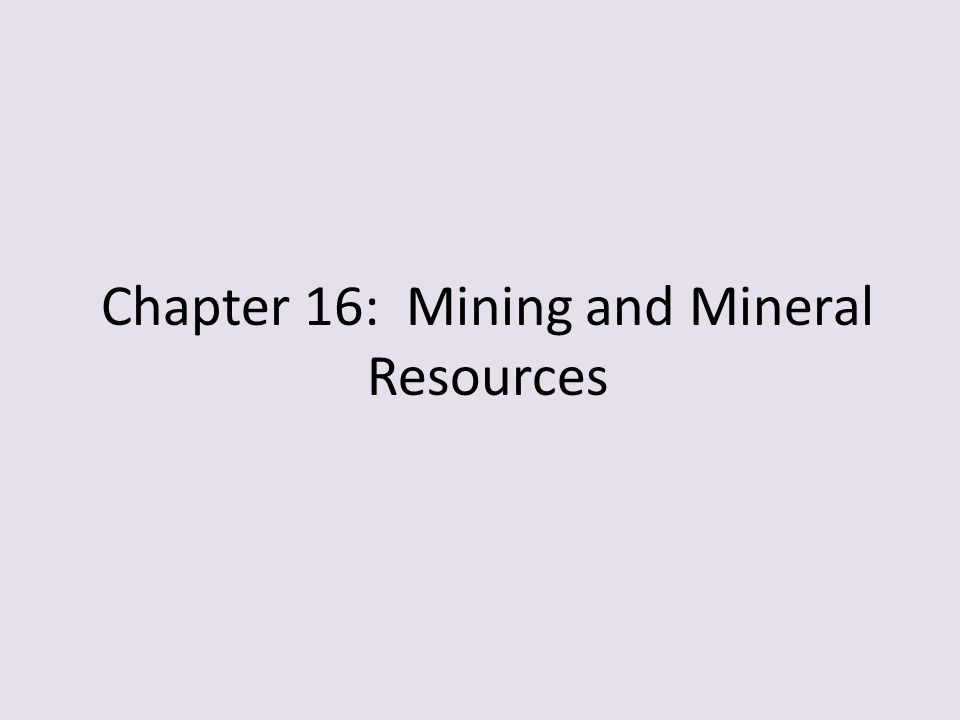 Chapter 16: Mining and Mineral Resources