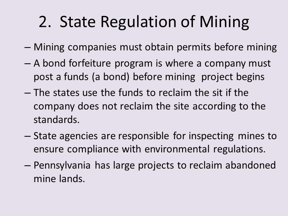 2. State Regulation of Mining – Mining companies must obtain permits before mining – A bond forfeiture program is where a company must post a funds (a