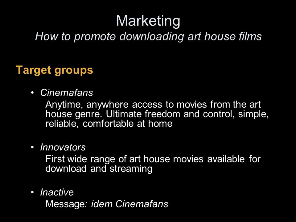 Marketing How to promote downloading art house films Promotional Launch May 2008 -> create brand awareness Autumn 2008-> behavioral - persuade people to make use of Cinemalink.tv Winter 2008 -> behavioral -> idem