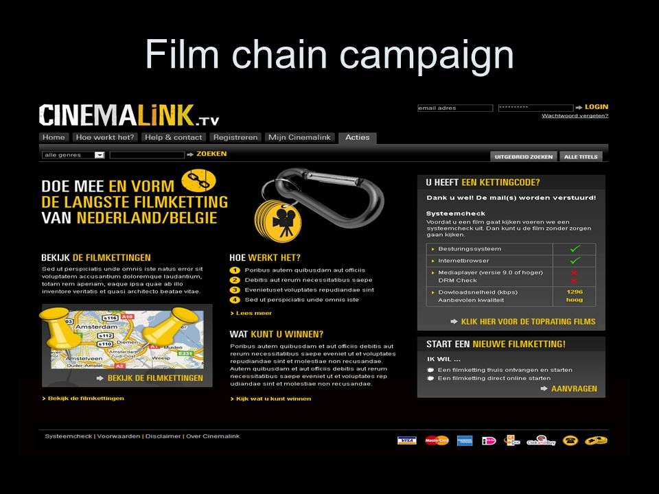 Results Campaign results November 2008: Film Chain campaign Visitors - 18.448 Unique visitors: 13.975 Numbre of chains: 254 Participants: 5070 Free downloads: 331 - 6.53% Newsletter registrations: 1.217