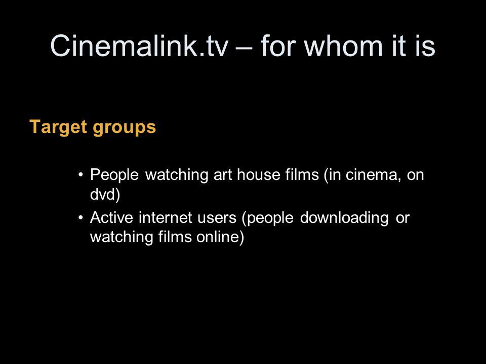 Cinemalink.tv – for whom it is Target groups People watching art house films (in cinema, on dvd) Active internet users (people downloading or watching films online)