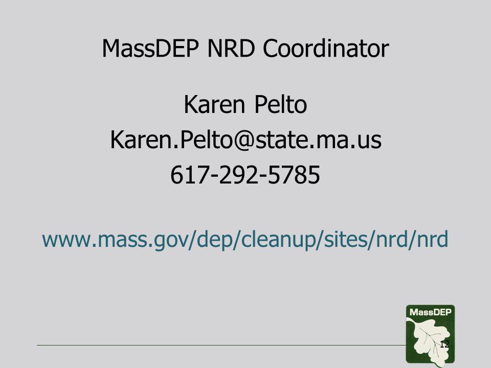 MassDEP NRD Coordinator Karen Pelto Karen.Pelto@state.ma.us 617-292-5785 www.mass.gov/dep/cleanup/sites/nrd/nrd 12