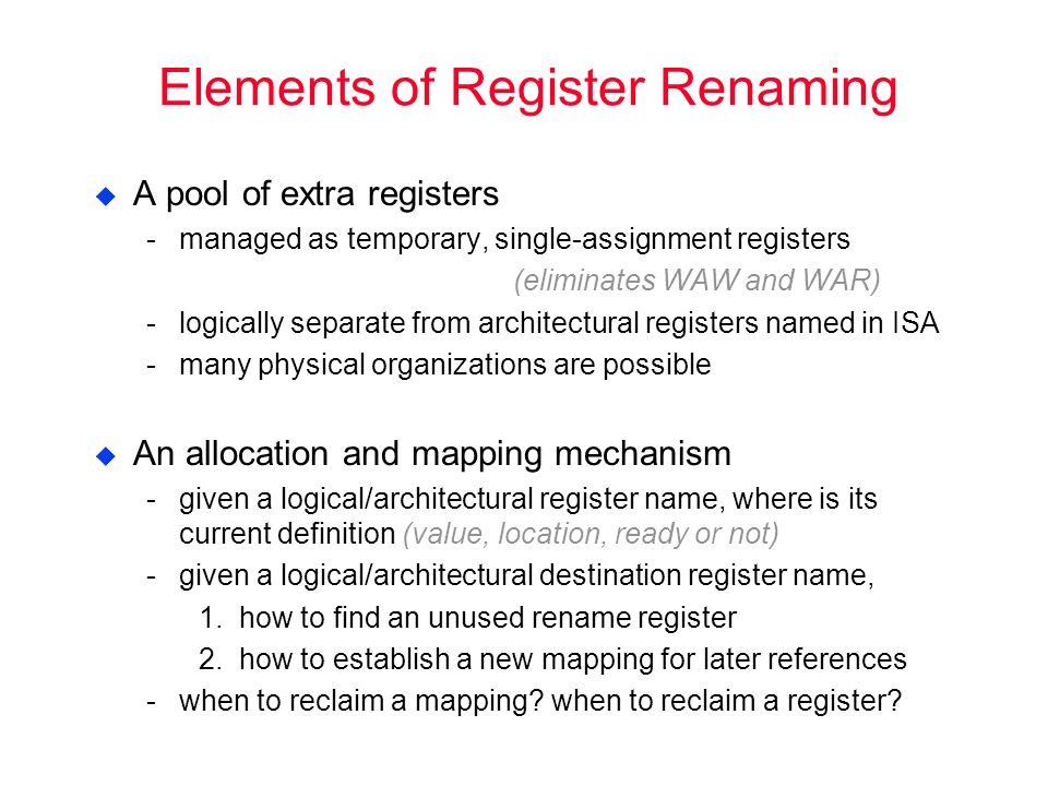 Register Map Table with Separate Architectural and Rename Registers databusytag logical register name ARFMap Table data RRF rdy next to free next to allocate Operand Value/Tag Issues: How large is RRF.