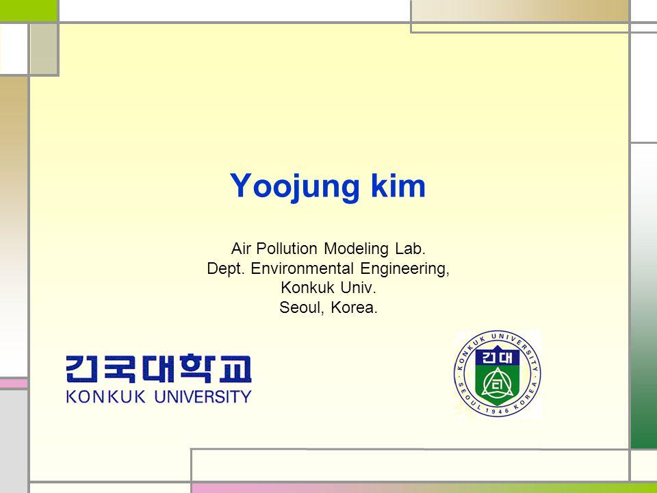 Yoojung kim Air Pollution Modeling Lab. Dept. Environmental Engineering, Konkuk Univ. Seoul, Korea.