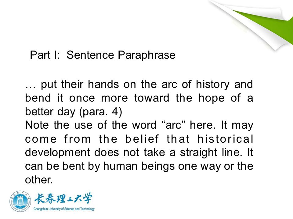Part I: Sentence Paraphrase … put their hands on the arc of history and bend it once more toward the hope of a better day (para.