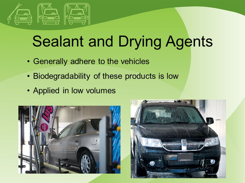 Sealant and Drying Agents Generally adhere to the vehicles Biodegradability of these products is low Applied in low volumes