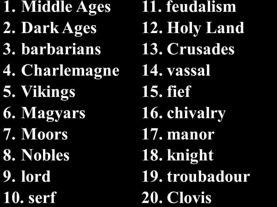 1. Middle Ages11. feudalism 2. Dark Ages12. Holy Land 3.
