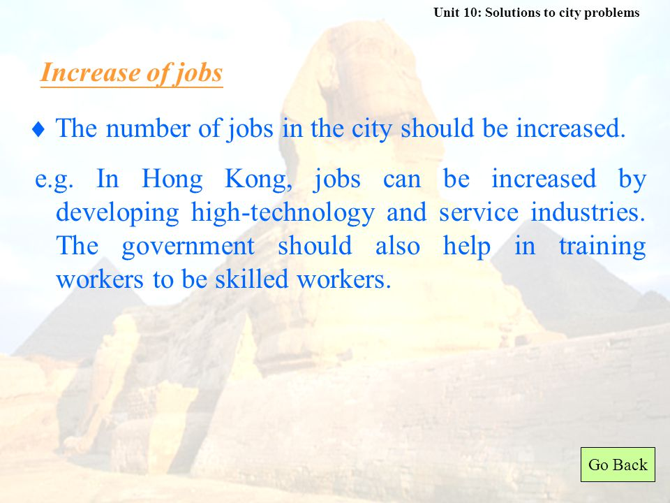 Unit 10: Solutions to city problems  As the city develops, the facilities and services, like schools, hospitals, parks, roads, railways, power plants and reservoirs, should be increased to meet the needs of the people.