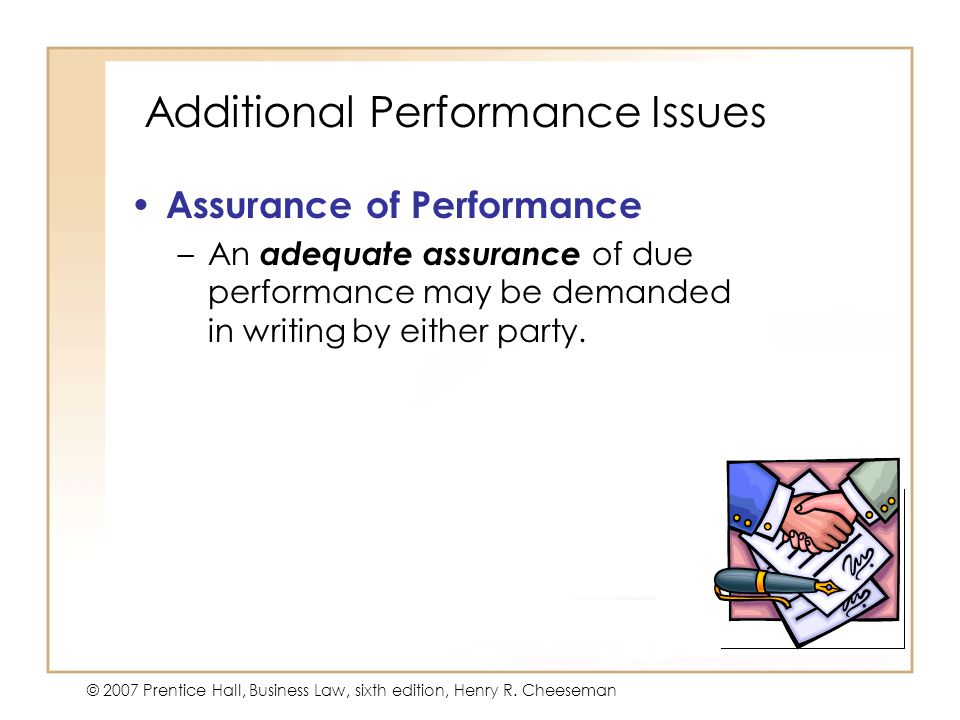 19 - 25 © 2007 Prentice Hall, Business Law, sixth edition, Henry R. Cheeseman Additional Performance Issues Assurance of Performance –An adequate assu
