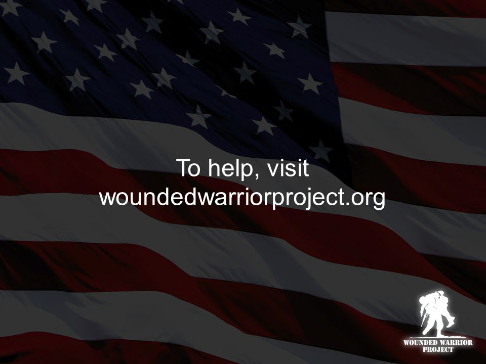 To help, visit woundedwarriorproject.org