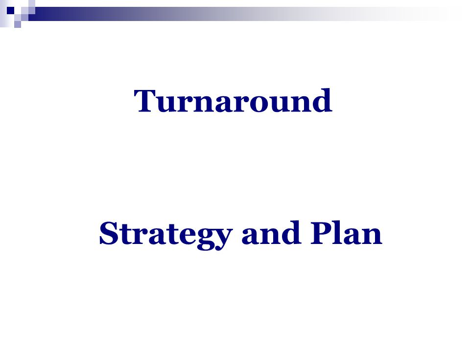 Turnaround Strategy and Plan