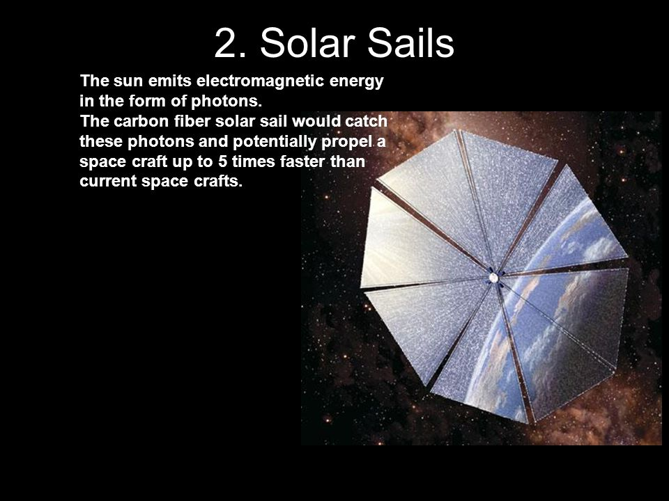 2. Solar Sails The sun emits electromagnetic energy in the form of photons.