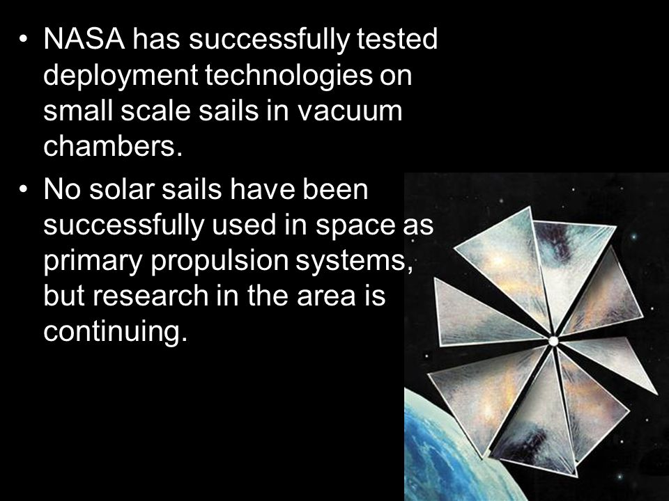 NASA has successfully tested deployment technologies on small scale sails in vacuum chambers.