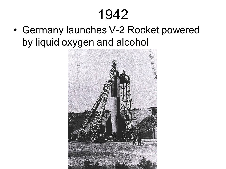 1942 Germany launches V-2 Rocket powered by liquid oxygen and alcohol