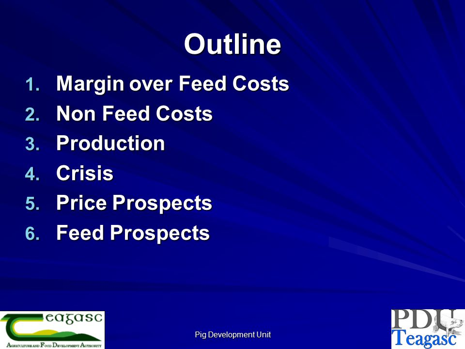Pig Development Unit Outline 1. Margin over Feed Costs 2.