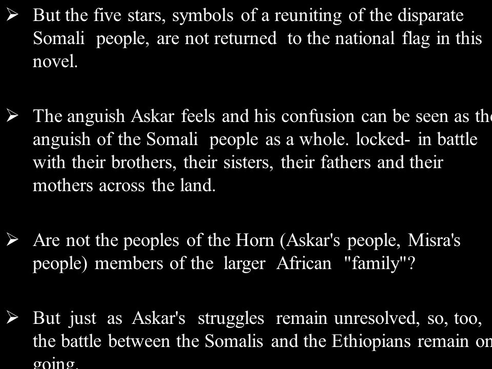  But the five stars, symbols of a reuniting of the disparate Somali people, are not returned to the national flag in this novel.